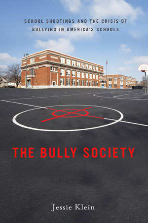 THE BULLY SOCIETY School Shootings and the Crisis of Bullying in America039s Schools